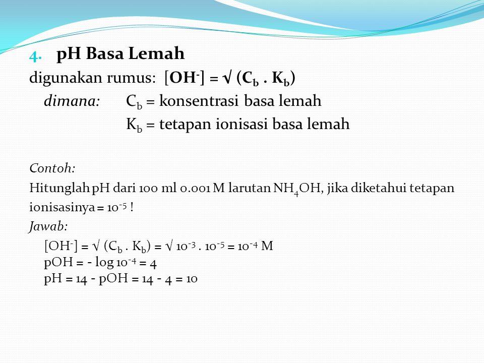 pH Basa Lemah digunakan rumus: [OH-] = √ (Cb . Kb)